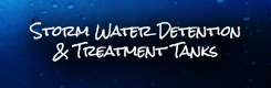 Storm Water Detention and Treatment Tanks